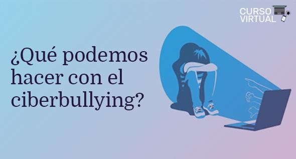 ¿Qué podemos hacer con el ciberbulling? - Segunda Edición 2021