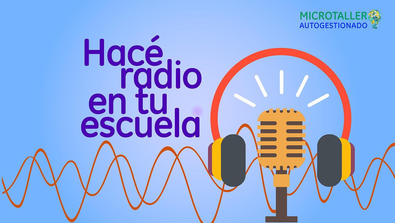 Hacé radio en tu escuela 2021