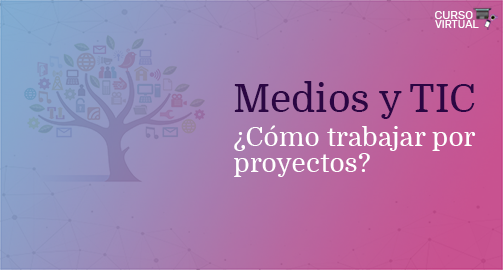 Medios y TIC ¿Cómo trabajar por proyectos? - Séptima Edición 2021 (A1)